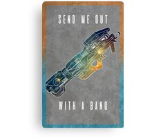Send me out with a bang Canvas Print