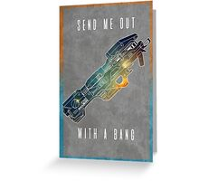 Send me out with a bang Greeting Card