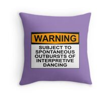 WARNING: SUBJECT TO SPONTANEOUS OUTBURSTS OF INTERPRETIVE DANCING Throw Pillow