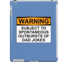 WARNING: SUBJECT TO SPONTANEOUS OUTBURSTS OF DAD JOKES iPad Case/Skin