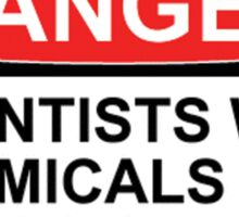 Danger: Scientists With Chemicals and Lasers and Shit Sticker