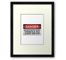 Danger: Scientists With Chemicals and Lasers and Shit Framed Print