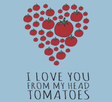 I LOVE YOU FROM MY HEAD TOMATOES Kids Tee