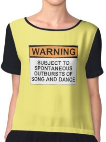 WARNING: SUBJECT TO SPONTANEOUS OUTBURSTS OF SONG AND DANCE Chiffon Top