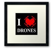 I love Drones Framed Print