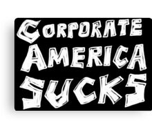 Corporate America Sucks Canvas Print