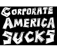 Corporate America Sucks Photographic Print