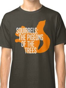 Squirrels: The Pigeons of the Trees Classic T-Shirt