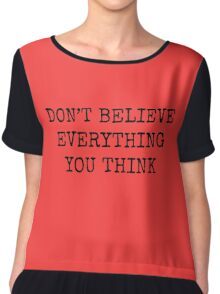 Don't Believe Everything You Think Chiffon Top
