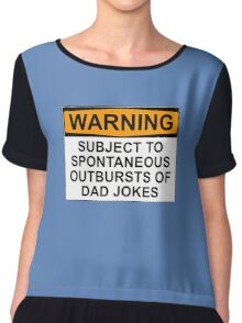 WARNING: SUBJECT TO SPONTANEOUS OUTBURSTS OF DAD JOKES Chiffon Top