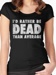 Rather be dead than average Women's Fitted Scoop T-Shirt