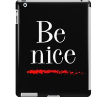 Be nice iPad Case/Skin