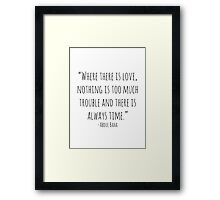 """Where there is love, nothing is too much trouble and there is always time."" -Abdul Baha Framed Print"