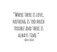 """Where there is love, nothing is too much trouble and there is always time."" -Abdul Baha Photographic Print"