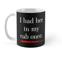 """I had her in my cab once"" Mug"