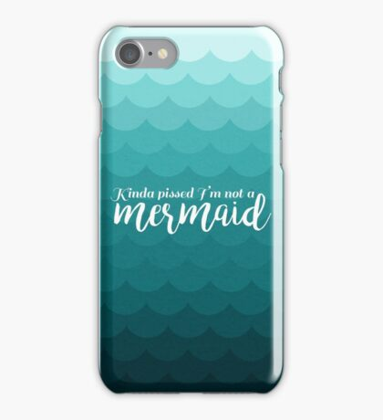 I'm Kinda Pissed I'm Not A Mermaid iPhone Case/Skin