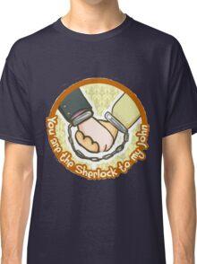 you are my Sherlock Classic T-Shirt