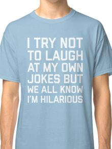 Laugh Own Jokes Funny Quote Classic T-Shirt