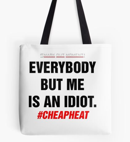 Everybody But Me is an Idiot Tote Bag