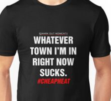 Whatever Town I'm In Right Now Sucks Unisex T-Shirt
