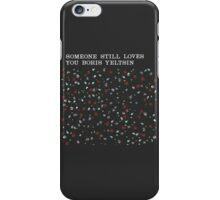 Someone Still Loves You Boris Yeltsin - Broom  iPhone Case/Skin