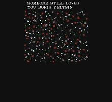 Someone Still Loves You Boris Yeltsin - Broom  Unisex T-Shirt