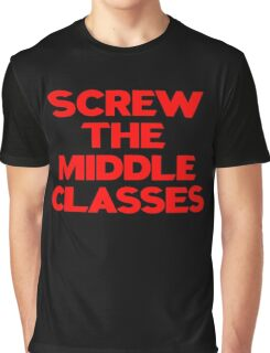 SCREW THE MIDDLE CLASSES Graphic T-Shirt