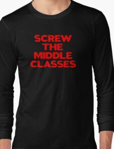 SCREW THE MIDDLE CLASSES Long Sleeve T-Shirt