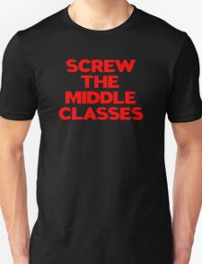 SCREW THE MIDDLE CLASSES T-Shirt