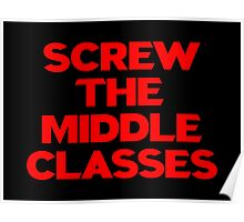 SCREW THE MIDDLE CLASSES Poster