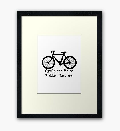 Cyclists Make Better Lovers Framed Print