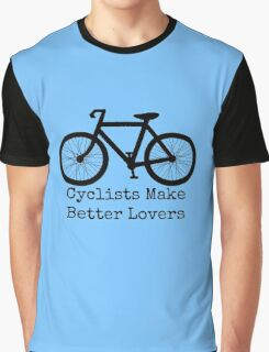 Cyclists Make Better Lovers Graphic T-Shirt