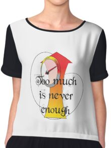 Too much is never enough. Chiffon Top