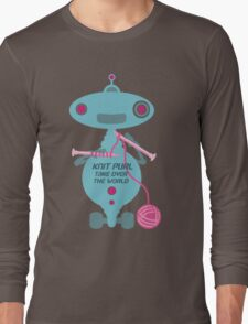 Knit Purl Take Over the World robot knitting needles Long Sleeve T-Shirt