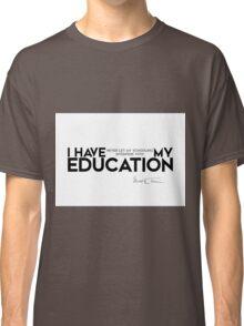 my education - mark twain Classic T-Shirt