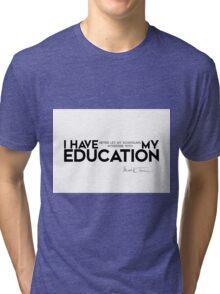 my education - mark twain Tri-blend T-Shirt