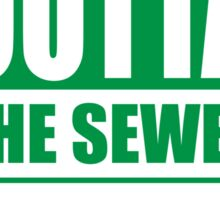 Straight outta the sewer GREEN Sticker