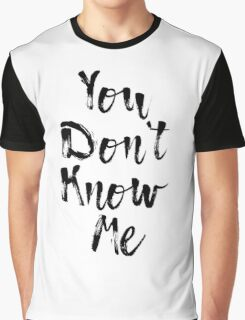 You Don't Know Me Typography Graphic T-Shirt