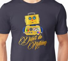 Didn't do nothing - funny toy robot Unisex T-Shirt
