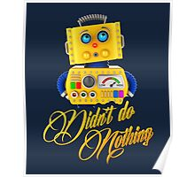 Didn't do nothing - funny toy robot Poster