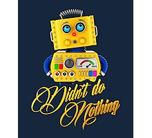 Didn't do nothing - funny toy robot Photographic Print