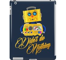 Didn't do nothing - funny toy robot iPad Case/Skin