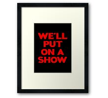 We'll Put On A Show Framed Print