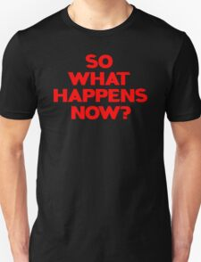 So What Happens Now? T-Shirt