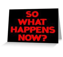 So What Happens Now? Greeting Card