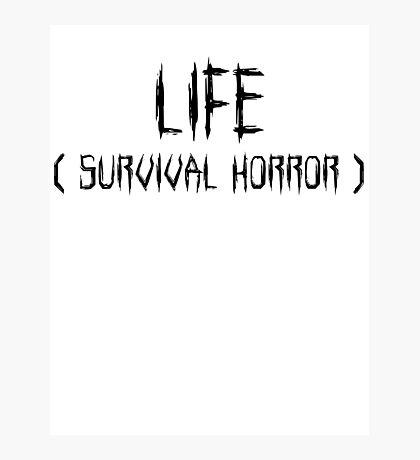 LIFE (survival horror) Photographic Print
