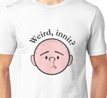 Weird, innit? - Pilkology Unisex T-Shirt