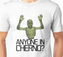 Anyone in Cherno? Unisex T-Shirt