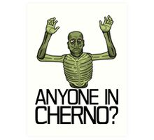 Anyone in Cherno? Art Print