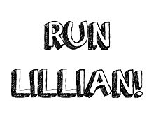RUN LILLIAN! - FONT ONE Photographic Print